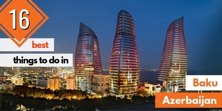 16 Best Things to Do in Baku (Azerbaijan)