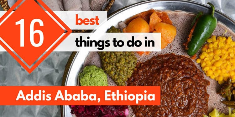 16 Best Things to Do in Addis Ababa (Ethiopia, Africa)